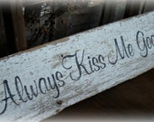 "Rustic,  Chipppy, Shabby  Cottage Chic Decor ""Always Kiss me goodnight"" barn wood sign. Wedding, Nursery, Gift. Black, white."