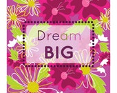 DREAM BIG  - inspirational art print