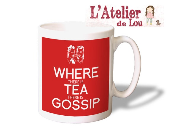Where there is tea, there is gossip coffee mug