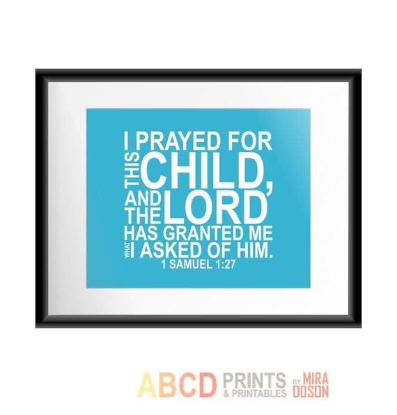 Bible verse, bible quote print I prayed for this child, and the Lord has granted me what I asked of him 8x10 CUSTOM COLORS