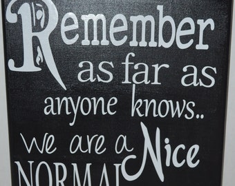 Remember OUR Family is NORMAL Wall Plaque Indoor/Outdoor Customize Colors