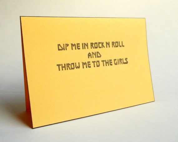 Dip me in rock n roll and throw me to the girls . funny birthday card . 18th 21st boyfriend best friend male card . hand printed