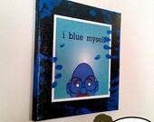 "I Blue Myself - Original blue fingered 12"" x 12""  canvas art Arrested Development Tobias Funke in all his blue glory"