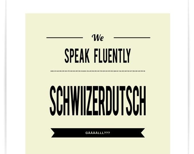 Poster We Speak Fluently Schwiitzerdütsch