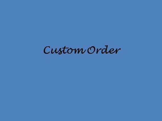 Custom Order for Ashley Eskind