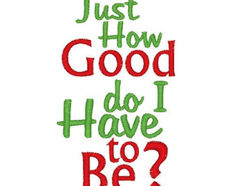 Just How Good Do I Have To Be - Christmas Phrase - Humor - DIY  Digitized Design For Embroidery Machines - NOT Applique - Instant Download