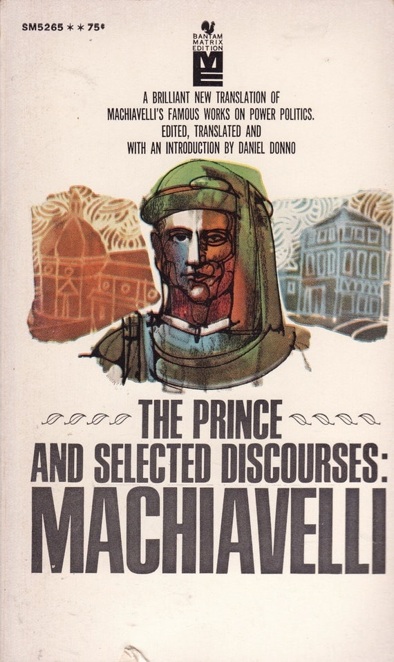 the prince and the discourses on Examine the view that it is the discourses that best represents machiavelli's true view of politics politics 2a course essay given that much of his work has been a major influence to contemporary political thought and therefore the systems that govern us today, it is important to understand.