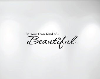 "Be Your Own Kind of Beautiful Vinyl Wall Decal (36"" wide x 11"" high) 1152"