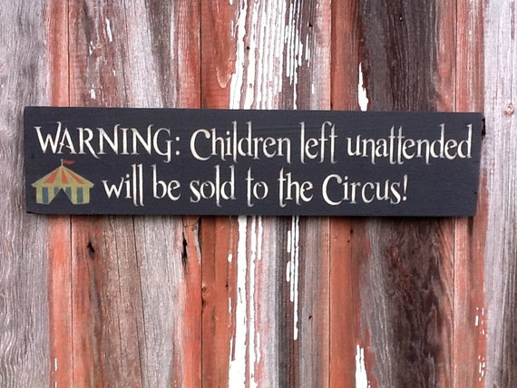 https://www.etsy.com/listing/113435927/warning-children-left-unattended-will-be?ga_order=most_relevant&ga_search_type=all&ga_view_type=gallery&ga_search_query=children%20left%20unattended&ref=sr_gallery_1