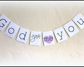 my ORIGINAL-God gave me you -Wedding-Engagement-Announcement-Sign / Garland / Banner/ Photo Booth Prop- On WHITE