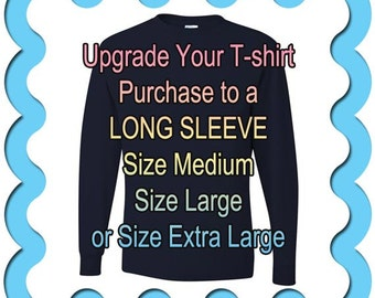 Upgrade to order only - Long Sleeve UNISEX Fit JERZEES brand tee.   Upgrade your t-shirt purchase to a Long Sleeve Tee in size M, L, or XL