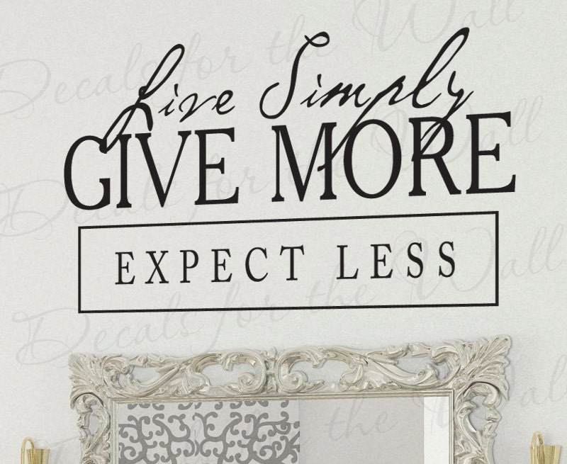 Live Simply Give More Expect Less Inspirational Motivational