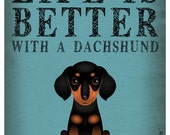 Life is Better with a Dachshund Art Print 11x14 - Custom Dog Print