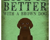 Life is Better with a Brown Dog Art Print 11x14 - Custom Dog Print