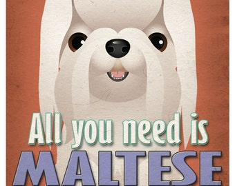 Maltese Art Print - All You Need is Maltese Love Poster 11x14 - Dogs Incorporated