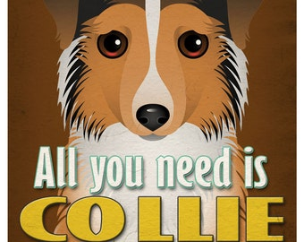 Collie Art Print - All You Need is Collie Love Poster 11x14 - Dogs Incorporated