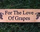 For The Love Of Grapes - Handcrafted Wooden Sign