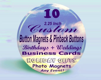 10 PROFESSIONAL CUSTOM DESIGNED Button Magnets, Keychains Or Pinback Buttons - 2.25 Inch Round