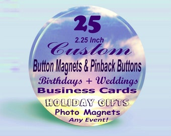 25 PROFESSIONAL CUSTOM DESIGNED Button Magnets, Keychains Or Pinback Buttons - 2.25 Inch Round