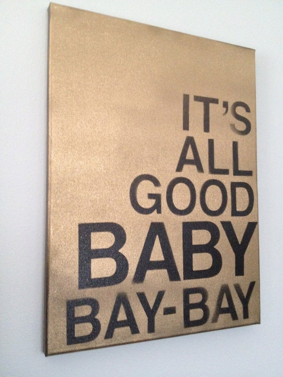 Canvas wall art with quote, Its All Good Baby, Bay-Bay