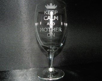 Keep Calm and Mother On Etched Wine Glasses SET of TWO