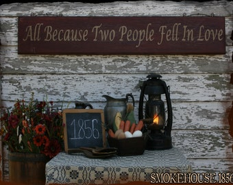 All Because Two People Fell In Love Primitive Smokehouse Sign Decor