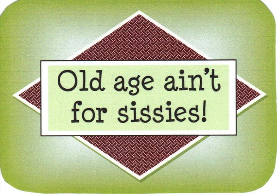 147 Old Age Ain't For Sissies. By AlottaSass On Etsy