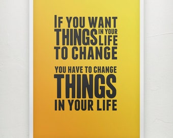 If you want things in your life to change... - Motivational poster
