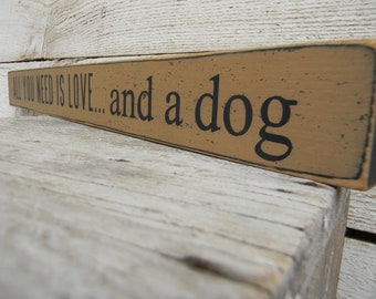 All you need is love ... and a dog - small shelf sitter wood sign