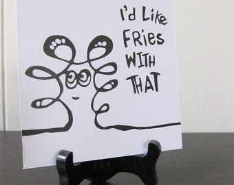 I'd Like Fries with That / Daily Peety Print (Black and White, 5 x 5)
