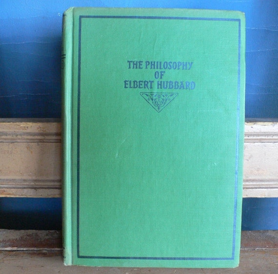 vintage book, The Philosophy of Elbert Hubbard printed by Roycrofters, 1930, from  Diz Has Neat Stuff