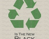 Recycle Sign Green is the New Black Eco Art Wall Decor Art Printable Digital Download for Iron on Transfer Fabric Pillows Tea Towel DT740