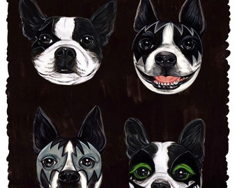 Boston Terrier as KISS - Get your Slobbery Print- One of a kind