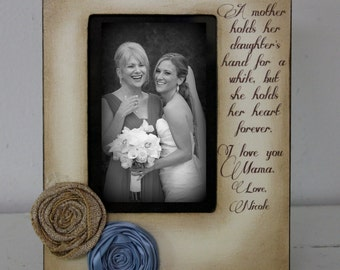 Mom, Mother of the Bride Gift, Mama, Rustic,Picture 5x7  4x6 Mother of the Bride Frame Love Photo Frame - Personalized Gift - Keepsake