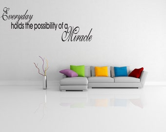 Everyday holds a possibility of a Miracle Wall Decal Quotes Home Decor (v62)