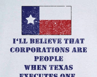 I'll Believe Corporations are People When Texas Executes One Funny Novelty T Shirt Z11523