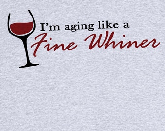 Like a Fine Whiner Funny Novelty T Shirt Z12716
