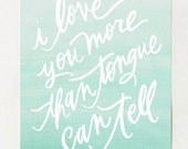 """RESERVED for sdoubre  / 8x10 love print / """"i love you more than tongue can tell"""""""
