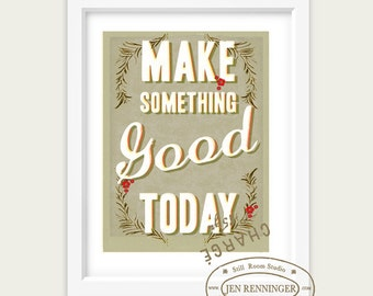 Make something good today -  large print - wall art - typography print - inspirational quote for happy productive days