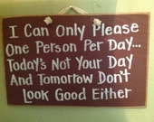 Only please one person day sign todays not your day tomorrow not good either wood handmade Trimble Crafts