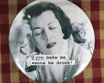Funny fridge magnet.you make me want to be drunk... 3 inch mylar