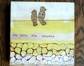 Sale- 20 dollars off- You Have The Courage- original encaustic painting
