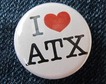 Pinback Button or Magnet - I Love Austin - I Heart ATX - Texas Pride - Best City In Texas