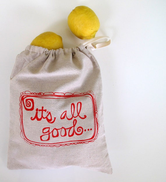Drawstring Bag, Produce Bag, All Purpose Bag with It's All Good - Choose your fabric and ink color