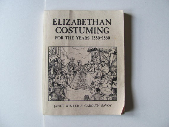 SALE Half Off..Elizabethan Costuming, for the years 1550 to 1580, Janet Winter and Carolyn Savoy, 1985 Vintage book