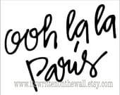 Ooh La La Paris  11x14 Vinyl Lettering Wall Saying  FRENCH