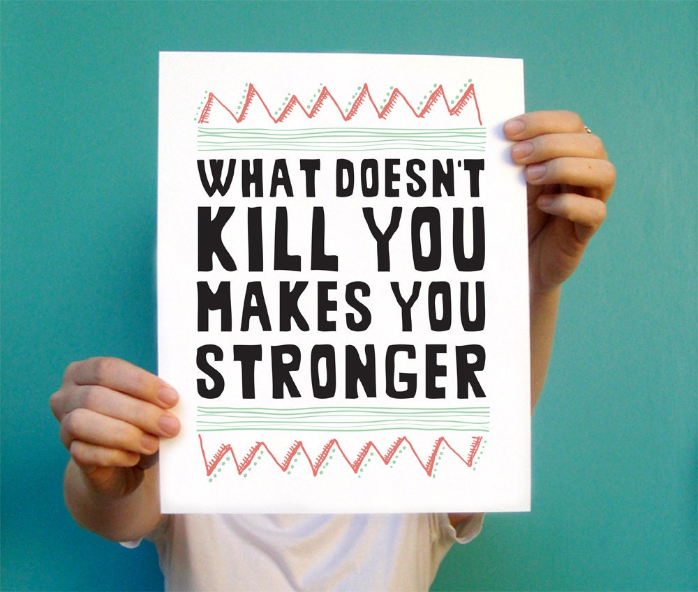 Inspirational Art Print What Doesn't Kill You Makes By