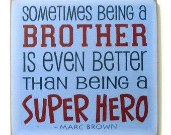 Sometimes being a Brother is even better than being a Super Hero typography wood sign