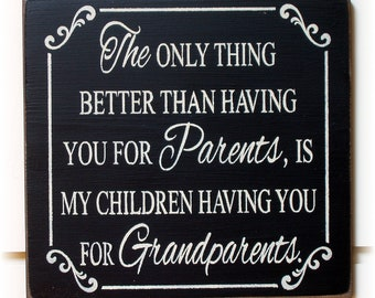 The only thing better than having you for parents is my children having you as Grandparents typography wood sign