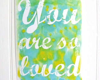 You Are So Loved Print, Quote Art